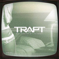 Trapt who's going home with you tonight.png