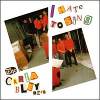 <i>I Hate to Sing</i> 1984 live album by Carla Bley