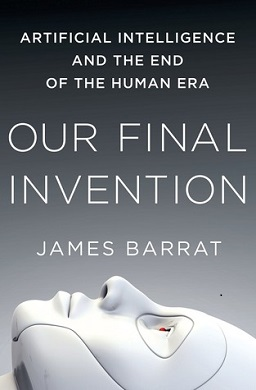 <i>Our Final Invention</i> book by James Rodman Barrat