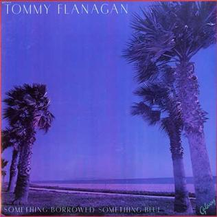 <i>Something Borrowed, Something Blue</i> 1978 studio album by Tommy Flanagan