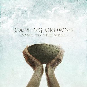 <i>Come to the Well</i> 2011 studio album by Casting Crowns