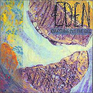 <i>Eden</i> (Everything but the Girl album) 1984 studio album by Everything but the Girl