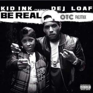 Be Real (Kid Ink song) 2015 song by Kid Ink ft. Dej Loaf