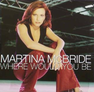 Where Would You Be 2002 single by Martina McBride