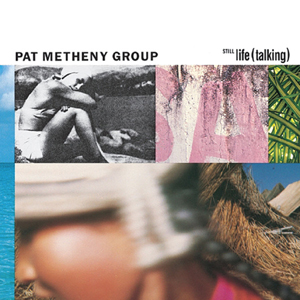 <i>Still Life (Talking)</i> 1987 studio album by Pat Metheny Group