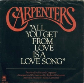 All You Get from Love Is a Love Song 1977 single by The Carpenters