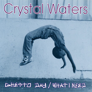 Ghetto Day/What I Need 1994 single by Crystal Waters