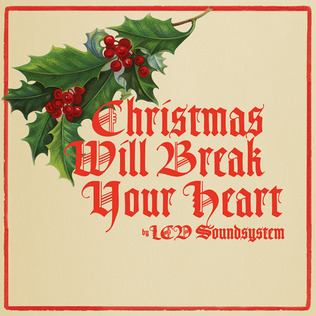 Christmas Will Break Your Heart single by LCD Soundsystem