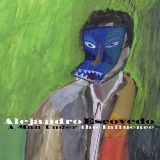 <i>A Man Under the Influence</i> 2001 studio album by Alejandro Escovedo