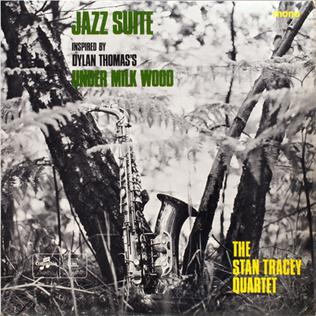 """<i>Jazz Suite Inspired by Dylan Thomass """"Under Milk Wood""""</i> 1965 soundtrack album by The Stan Tracey Quartet"""