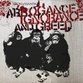 <i>Arrogance Ignorance and Greed</i> 2009 studio album by Show of Hands