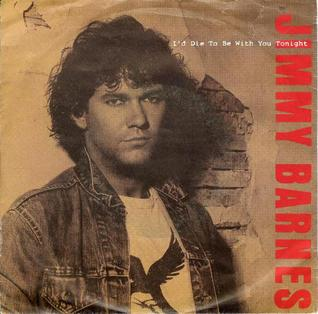 Id Die to Be with You Tonight 1985 single by Jimmy Barnes