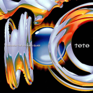 <i>Through the Looking Glass</i> (Toto album) Toto album