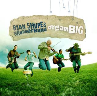 <i>Dream Big</i> (album) 2005 studio album by Ryan Shupe & The RubberBand