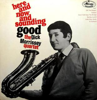 <i>Here and Now and Sounding Good!</i> 1966 studio album by Dick Morrissey