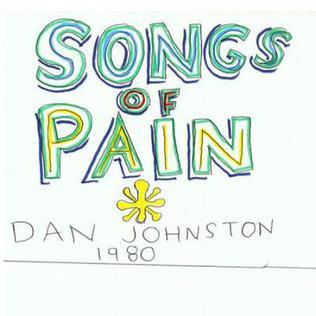<i>Songs of Pain</i> 1981 studio album by Daniel Johnston