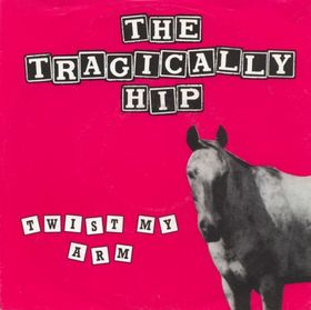 Twist My Arm single by The Tragically Hip