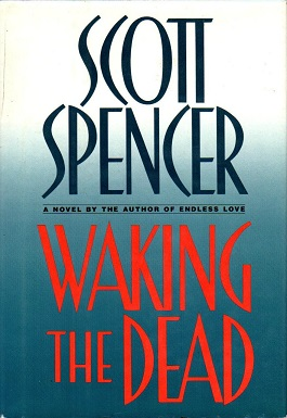 an analysis of the topic of the novel waking the dead by scott spencer and the brief overview of the