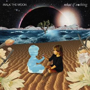 <i>What If Nothing</i> 2017 studio album by Walk the Moon