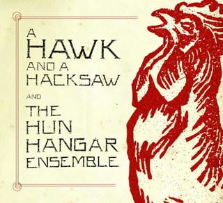 <i>A Hawk and a Hacksaw and the Hun Hangár Ensemble</i> 2007 EP by A Hawk and a Hacksaw and The Hun Hangár Ensemble