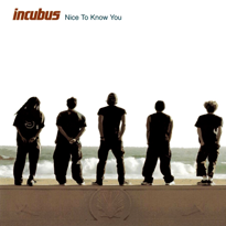 Incubus nice to know you.png