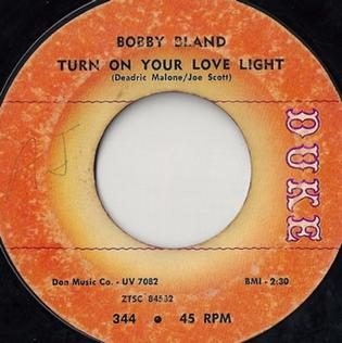 Turn On Your Love Light Song first recorded by Bobby Bland in 1961