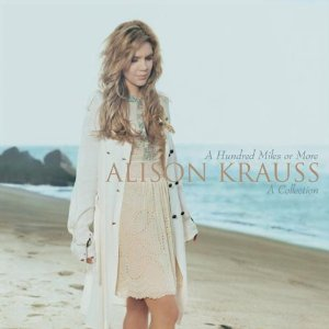 <i>A Hundred Miles or More: A Collection</i> 2007 compilation album by Alison Krauss