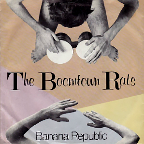 Banana Republic (song) 1980 single by The Boomtown Rats