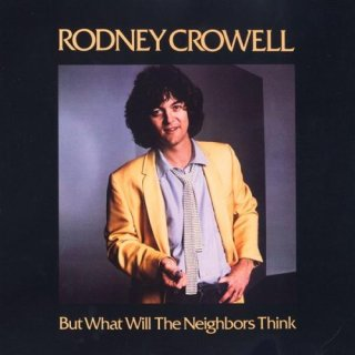 <i>But What Will the Neighbors Think</i> album by Rodney Crowell