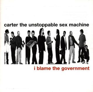 <i>I Blame the Government</i> 1998 studio album by Carter the Unstoppable Sex Machine