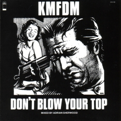 Titelbild des Gesangs Dont Blow Your Top von KMFDM
