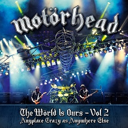 <i>The Wörld Is Ours - Vol. 2: Anyplace Crazy as Anywhere Else</i> 2012 live album by Motörhead