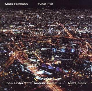 <i>What Exit</i> 2006 studio album by Mark Feldman