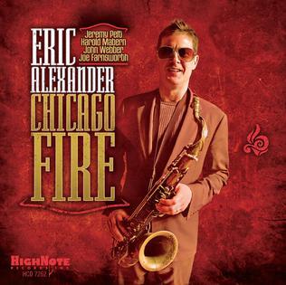 <i>Chicago Fire</i> (Eric Alexander album) 2014 studio album by Eric Alexander