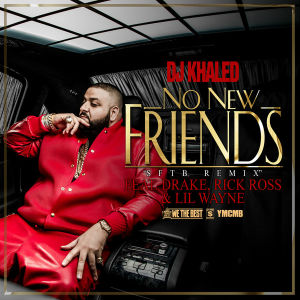 DJ Khaled featuring Drake, Rick Ross and Lil Wayne — No New Friends (studio acapella)