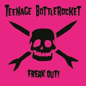 teenage bottlerocket freak out