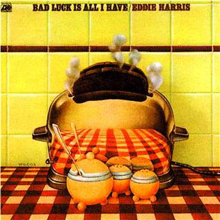 <i>Bad Luck Is All I Have</i> album by Eddie Harris