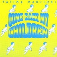 Fatima Mansions - Come Back My Children