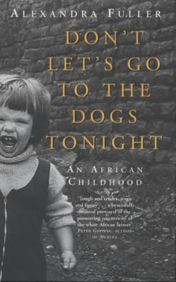 dont lets go to the dogs But don't let's go to the dogs tonight is more than a survivor's story: it is the story of one woman's unbreakable bond with a continent and the people who inhabit it, a portrait lovingly realized and deeply felt.