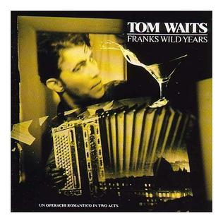 Tom waits- Franks Wild Years