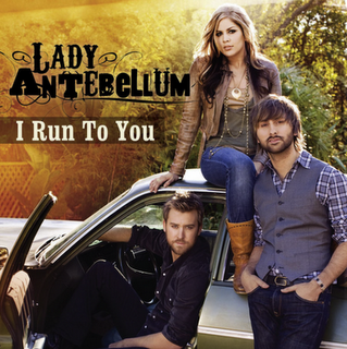 I Run to You 2009 single by Lady Antebellum