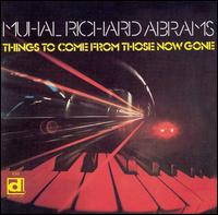 <i>Things to Come from Those Now Gone</i> 1975 studio album by Muhal Richard Abrams