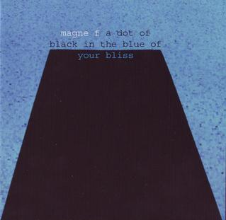 <i>A Dot of Black in the Blue of Your Bliss</i> 2008 studio album by Magne F