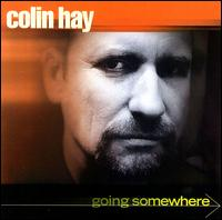 Colin Hay - Going Somewhere.jpg