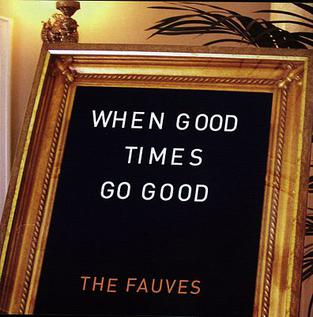 <i>When Good Times Go Good</i> 2008 studio album by The Fauves