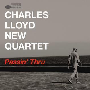 <i>Passin Thru</i> (Charles Lloyd album) 2017 live album by Charles Lloyd New Quartet
