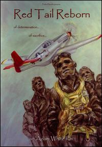 "Watercolor of a dark-skinned man in uniform with headgear flanked by similarly dressed men in the background. A plane also flies in the background. Large dark letters read ""Red Tail Reborn"" at the top.  Other words appear in smaller dark print such as ""of determination"" and ""of sacrifice"". Large White letters read ""Adam White Film"" at the bottom."