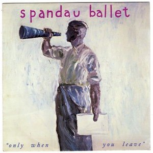 Only When You Leave 1984 single by Spandau Ballet