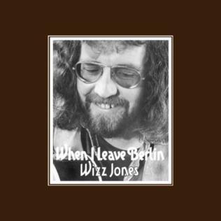 <i>When I Leave Berlin</i> 1973 studio album by Wizz Jones