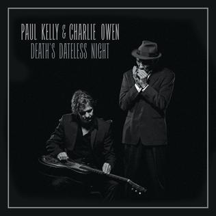 <i>Deaths Dateless Night</i> 2016 studio album by Paul Kelly and Charlie Owen